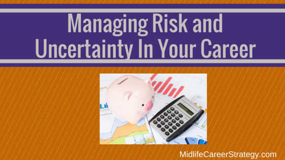 Managing Risk and Uncertainty In Your Career